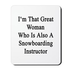 I'm That Great Woman Who Is Also A Snowb Mousepad