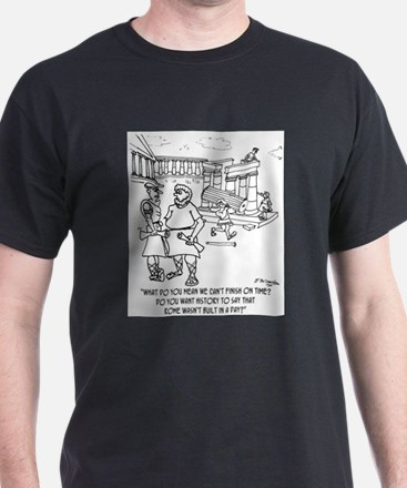 Rome Wasn't Built In A Day? T-Shirt