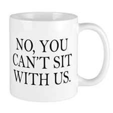 No you can't sit with us Small Mug