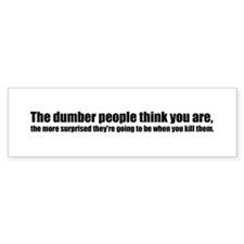 The Dumber People Think You A Bumper Bumper Sticker