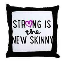 Strong is the New Skinny Girly Throw Pillow