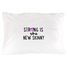 Strong is the New Skinny Girly Pillow Case