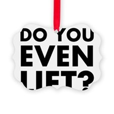 DO YOU EVEN LIFT? Ornament
