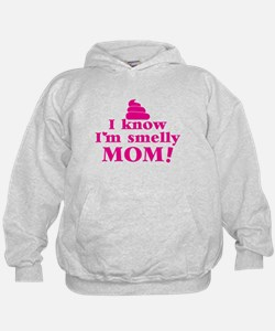 I know Im smelly MOM! Hoodie