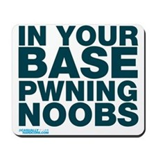In Your Base Pwning Noobs Mousepad