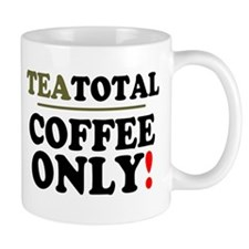 TEATOTAL - COFFEE ONLY! Mugs
