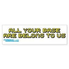 All Your Base Are Belong To Us Bumper Sticker