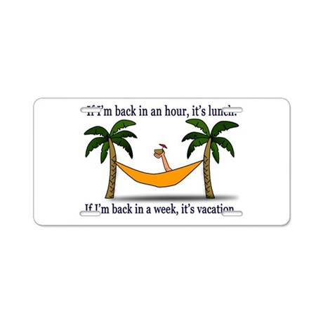 Back from Vacation or Lunch? Aluminum License Plat