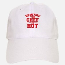 BEWARE THE CHEF IS HOT! Baseball Baseball Cap