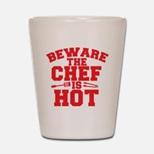 BEWARE THE CHEF IS HOT! Shot Glass