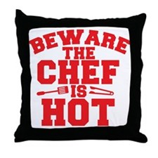 BEWARE THE CHEF IS HOT! Throw Pillow