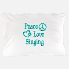 Peace Love Singing Pillow Case