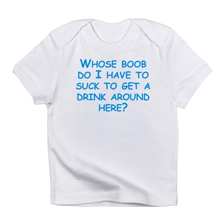 Whose Boob Do I Have To Suck Infant T-Shirt