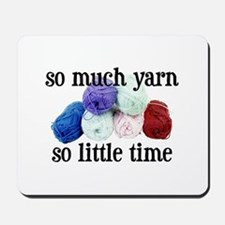 So Much Yarn, So Little Time Mousepad