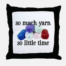 So Much Yarn, So Little Time Throw Pillow