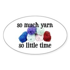 So Much Yarn, So Little Time Oval Stickers