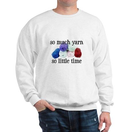 So Much Yarn, So Little Time Sweatshirt