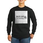 Back Off, I'm Knitting Long Sleeve Dark T-Shirt