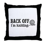 Back Off, I'm Knitting Throw Pillow