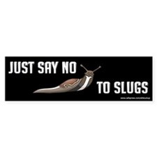 Just Say No to Slugs Bumper Bumper Sticker