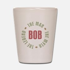 Bob The Man The Myth The Legend Shot Glass