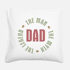 Dad Man Myth Legend Square Canvas Pillow