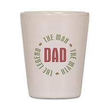 Dad Man Myth Legend Shot Glass