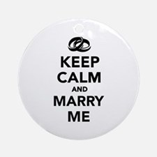 Keep calm and marry me Ornament (Round)
