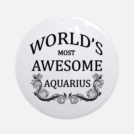 World's Most Awesome Aquarius Ornament (Round)
