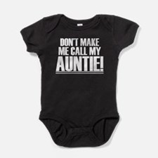 Don't Make Me Call My Auntie Baby Bodysuit