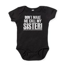 Don't Make Me Call My Sister Baby Bodysuit