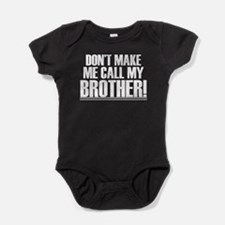 Don't Make Me Call My Brother Baby Bodysuit