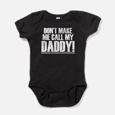 Don't Make Me Call My Daddy Baby Bodysuit