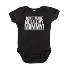 Don't Make Me Call My Mommy Baby Bodysuit