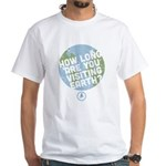 How Long Are You Visiting Earth White T-Shirt