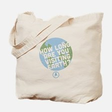 How Long Are You Visiting Earth Tote Bag