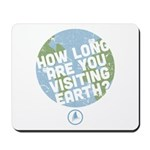 How Long Are You Visiting Earth Mousepad