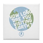How Long Are You Visiting Earth Tile Coaster