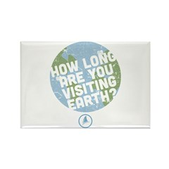 How Long Are You Visiting Earth Rectangle Magnet