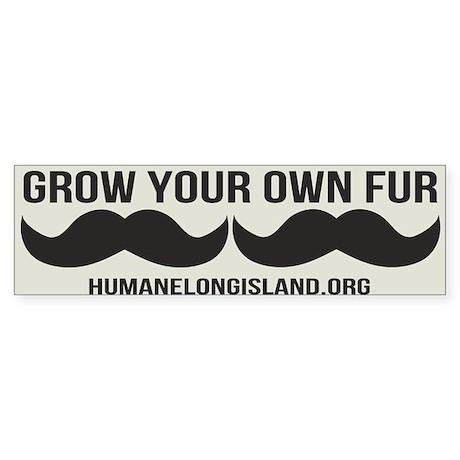 Grow Your Own Fur Bumper Stickers Bumper Sticker