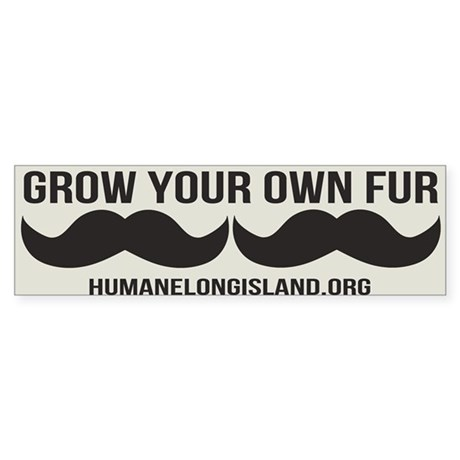 Grow Your Own Fur Bumper Stickers Bumper Sticker