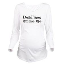 Deadlines Amuse Me Long Sleeve Maternity T-Shirt