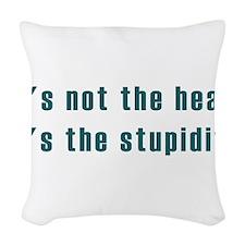 Its not the heat Woven Throw Pillow
