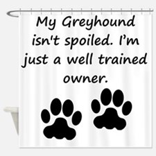 Well Trained Greyhound Owner Shower Curtain