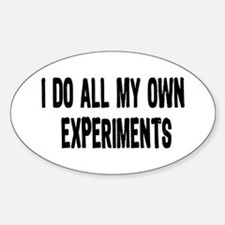 I DO ALL MY OWN EXPERIMENTS 3 Oval Decal