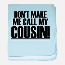 Don't Make Me Call My Cousin baby blanket