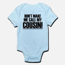 Don't Make Me Call My Cousin Body Suit