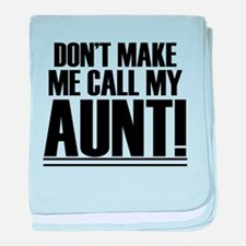 Don't Make Me Call My Aunt baby blanket