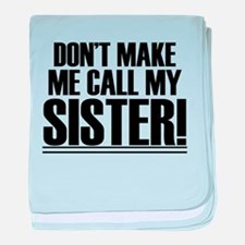 Don't Make Me Call My Sister baby blanket