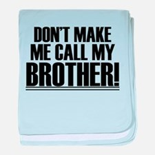 Don't Make Me Call My Brother baby blanket